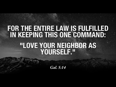 the whole Law is fulfilled by loving your neighbor as yourself